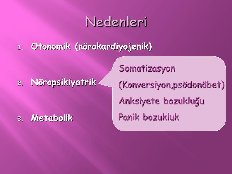 1. Otonomik (nörokardiyojenik) 2. Nöropsikiyatrik 3. Metabolik Somatizasyon(Konversiyon,psödonöbet) Anksiyete bozukluğu Panik bozukluk