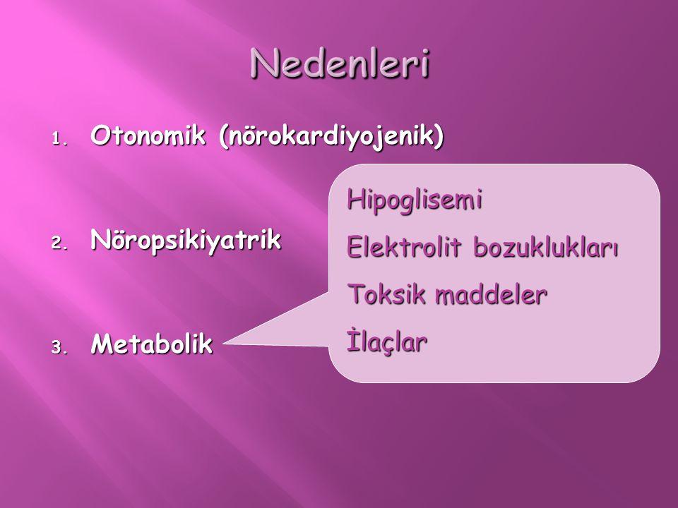 1. Otonomik (nörokardiyojenik) 2. Nöropsikiyatrik 3. Metabolik Hipoglisemi Elektrolit bozuklukları Toksik maddeler İlaçlar