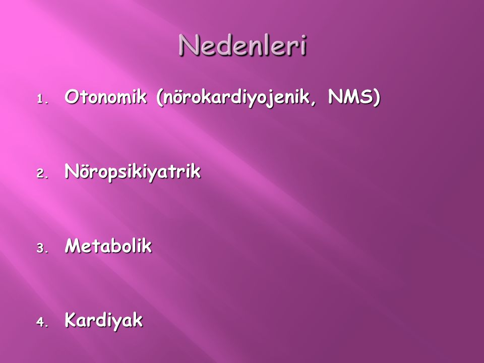 1. Otonomik (nörokardiyojenik, NMS) 2. Nöropsikiyatrik 3. Metabolik 4. Kardiyak