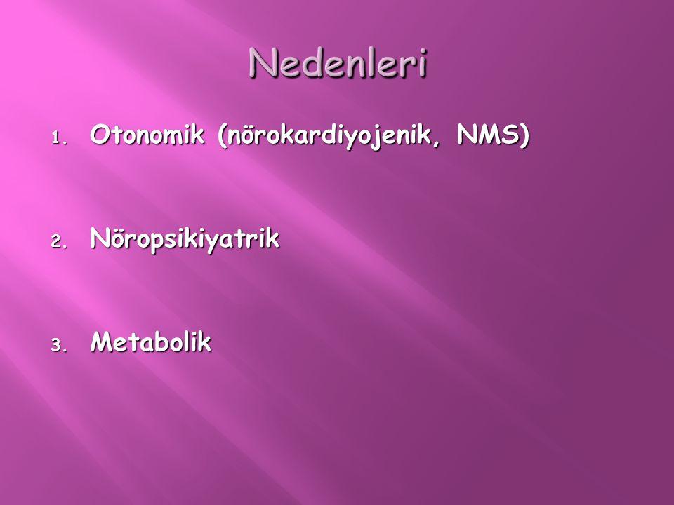 1. Otonomik (nörokardiyojenik, NMS) 2. Nöropsikiyatrik 3. Metabolik