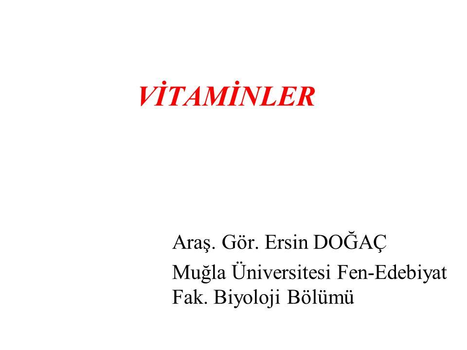 VİTAMİNLER Araş. Gör. Ersin DOĞAÇ Muğla Üniversitesi Fen-Edebiyat Fak. Biyoloji Bölümü