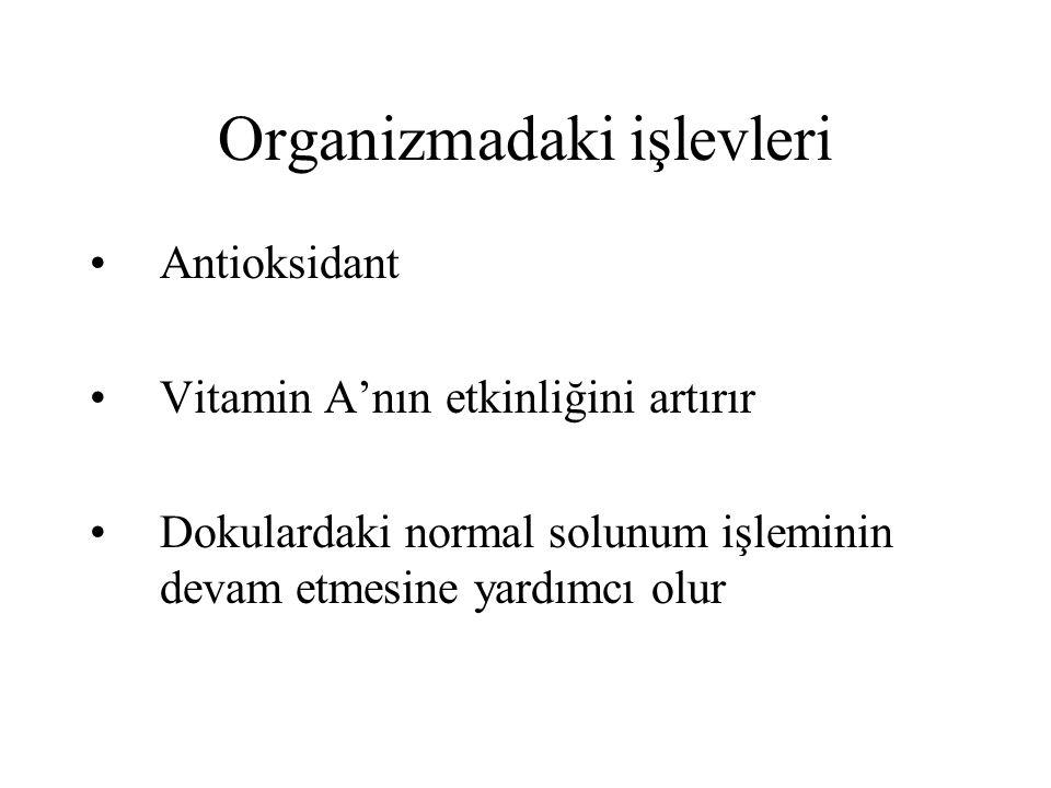Organizmadaki işlevleri Antioksidant Vitamin A'nın etkinliğini artırır Dokulardaki normal solunum işleminin devam etmesine yardımcı olur