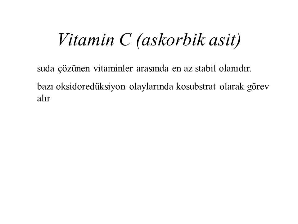 Vitamin C (askorbik asit) suda çözünen vitaminler arasında en az stabil olanıdır. bazı oksidoredüksiyon olaylarında kosubstrat olarak görev alır
