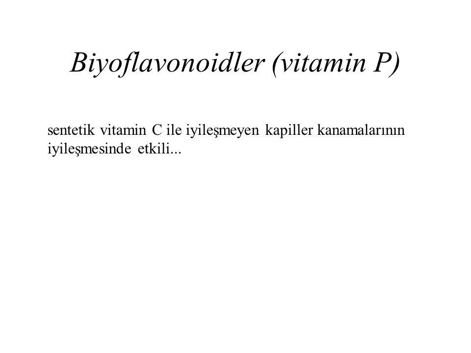 Biyoflavonoidler (vitamin P) sentetik vitamin C ile iyileşmeyen kapiller kanamalarının iyileşmesinde etkili...