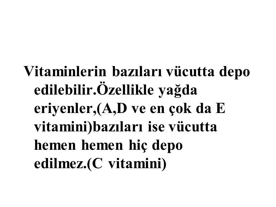 Vitaminlerin bazıları vücutta depo edilebilir.Özellikle yağda eriyenler,(A,D ve en çok da E vitamini)bazıları ise vücutta hemen hemen hiç depo edilmez
