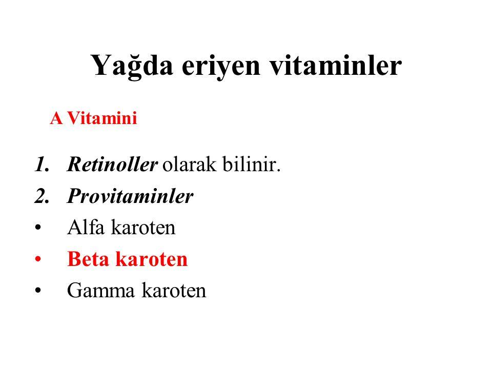 Yağda eriyen vitaminler 1.Retinoller olarak bilinir. 2.Provitaminler Alfa karoten Beta karoten Gamma karoten A Vitamini
