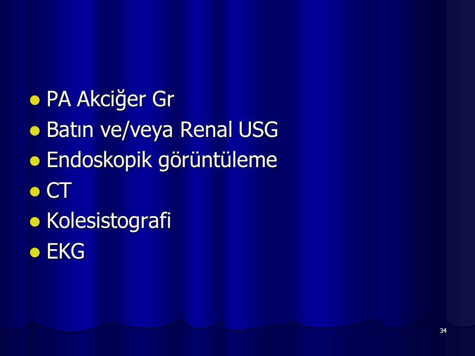 34 PA Akciğer Gr PA Akciğer Gr Batın ve/veya Renal USG Batın ve/veya Renal USG Endoskopik görüntüleme Endoskopik görüntüleme CT CT Kolesistografi Kole