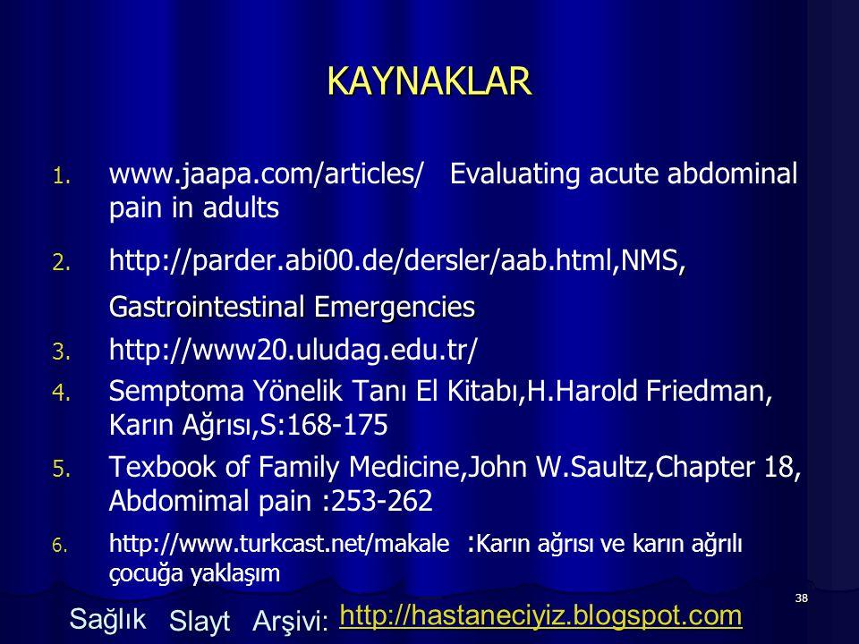 38 KAYNAKLAR 1. 1. www.jaapa.com/articles/ Evaluating acute abdominal pain in adults 2., Gastrointestinal Emergencies 2. http://parder.abi00.de/dersle