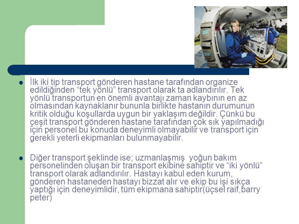 """İlk iki tip transport gönderen hastane tarafından organize edildiğinden """"tek yönlü"""" transport olarak ta adlandırılır. Tek yönlü transportun en önemli"""