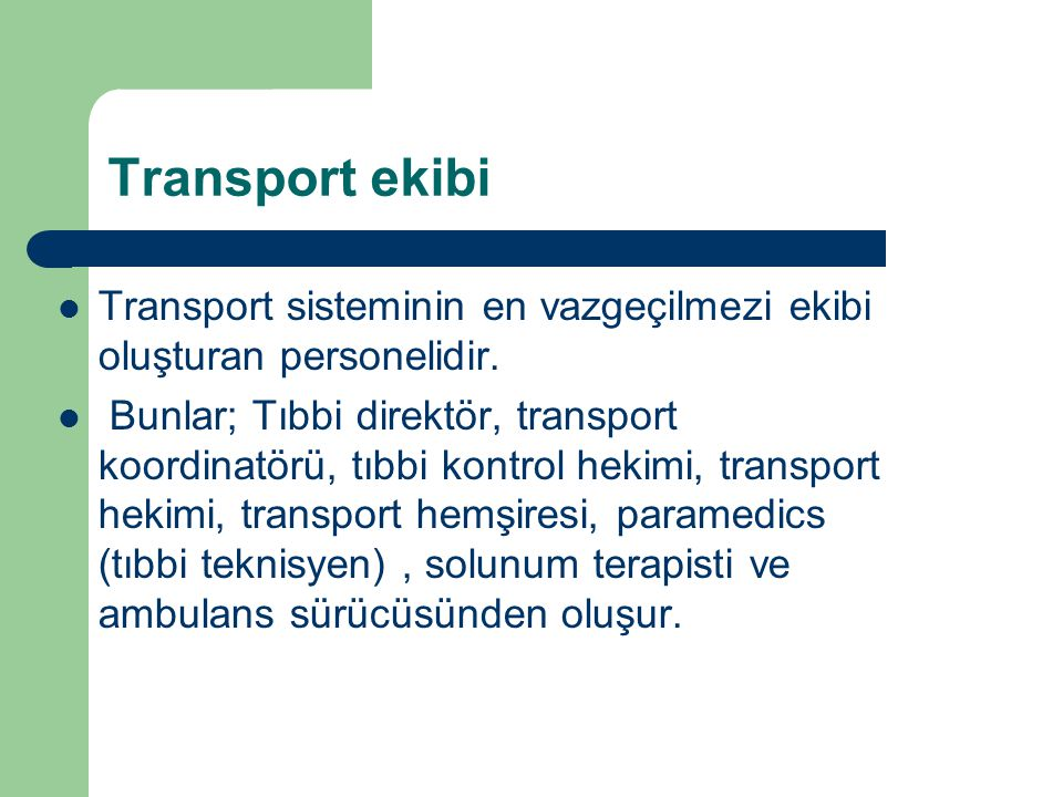 Transport ekibi Transport sisteminin en vazgeçilmezi ekibi oluşturan personelidir. Bunlar; Tıbbi direktör, transport koordinatörü, tıbbi kontrol hekim