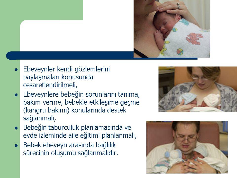 Ebeveynler kendi gözlemlerini paylaşmaları konusunda cesaretlendirilmeli, Ebeveynlere bebeğin sorunlarını tanıma, bakım verme, bebekle etkileşime geçm