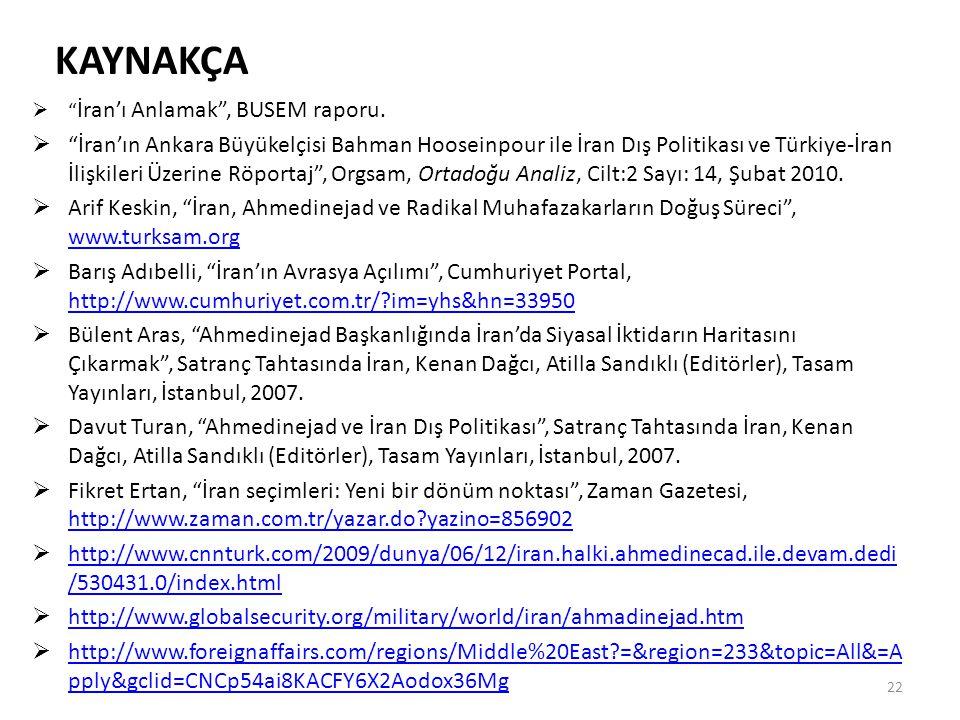 """KAYNAKÇA  """" İran'ı Anlamak"""", BUSEM raporu.  """"İran'ın Ankara Büyükelçisi Bahman Hooseinpour ile İran Dış Politikası ve Türkiye-İran İlişkileri Üzerin"""