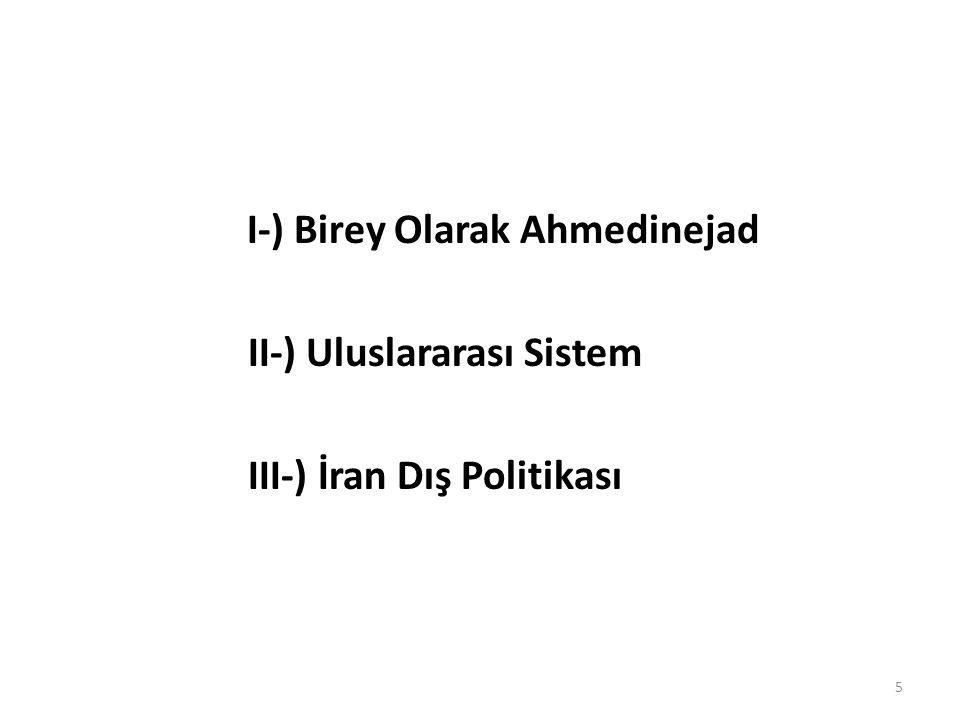 I-) Birey Olarak Ahmedinejad II-) Uluslararası Sistem III-) İran Dış Politikası 5
