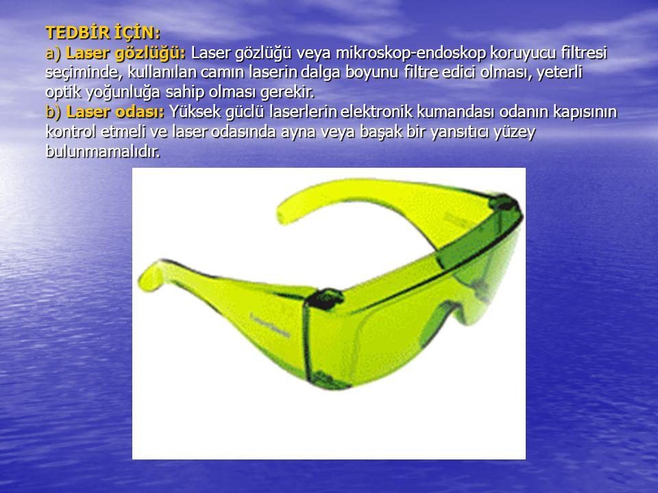 TEDBİR İÇİN: a) Laser gözlüğü: Laser gözlüğü veya mikroskop-endoskop koruyucu filtresi seçiminde, kullanılan camın laserin dalga boyunu filtre edici o