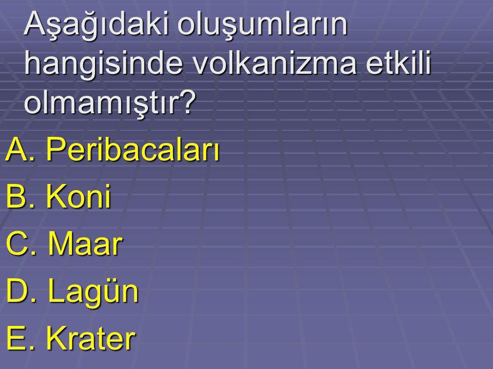 Aşağıdaki oluşumların hangisinde volkanizma etkili olmamıştır? Aşağıdaki oluşumların hangisinde volkanizma etkili olmamıştır? A. Peribacaları B. Koni