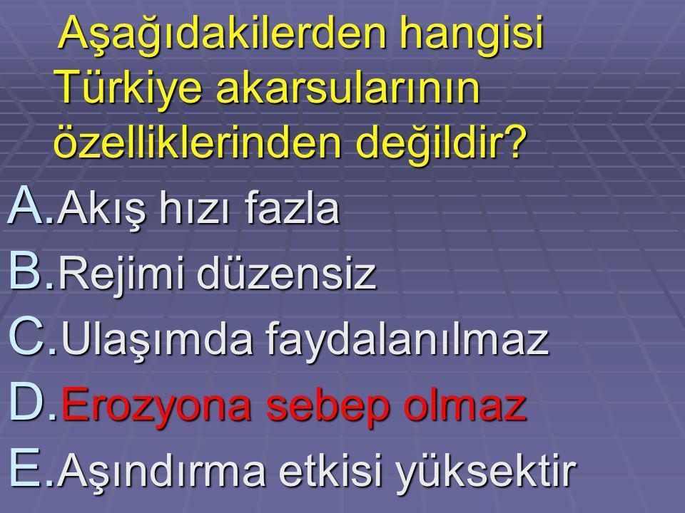 Aşağıdakilerden hangisi Türkiye akarsularının özelliklerinden değildir? Aşağıdakilerden hangisi Türkiye akarsularının özelliklerinden değildir? A. Akı