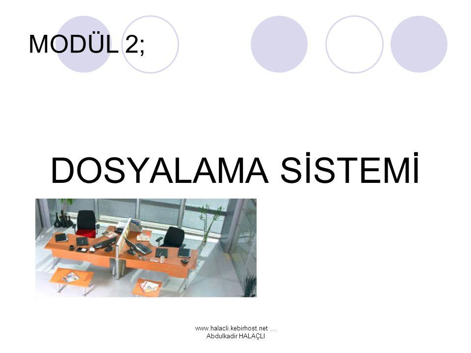 www.halacli.kebirhost.net... Abdulkadir HALAÇLI MODÜL 2; DOSYALAMA SİSTEMİ