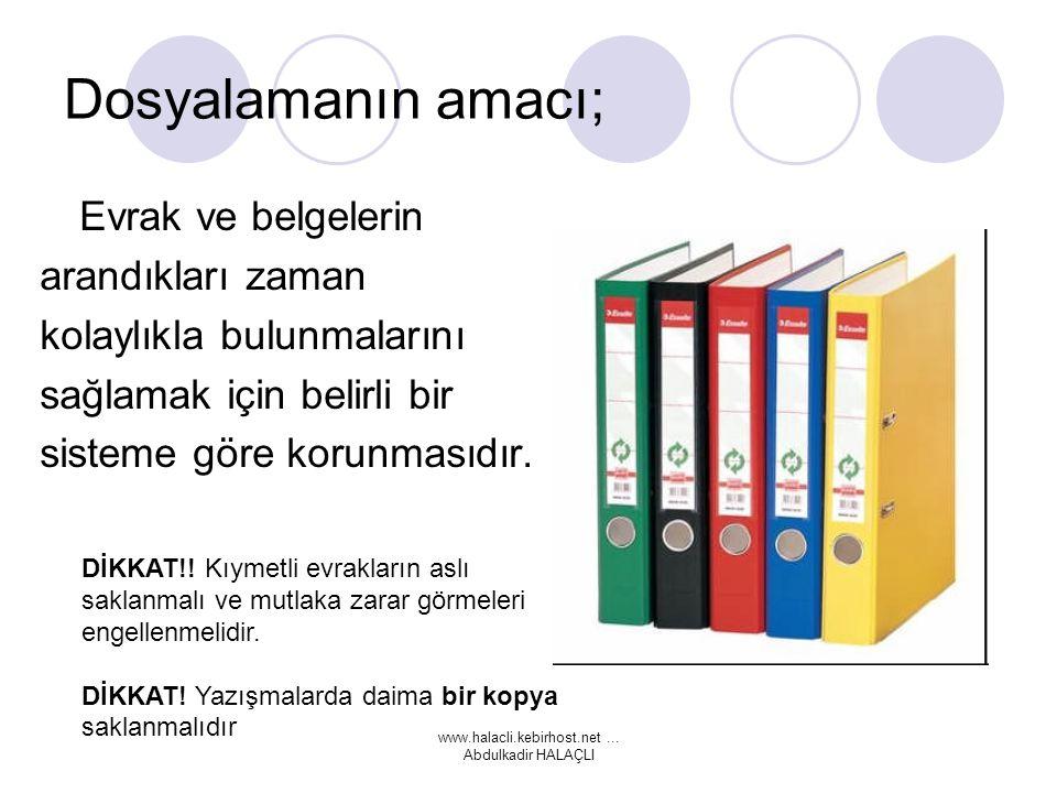 www.halacli.kebirhost.net... Abdulkadir HALAÇLI Dosyalamanın amacı; Evrak ve belgelerin arandıkları zaman kolaylıkla bulunmalarını sağlamak için belir