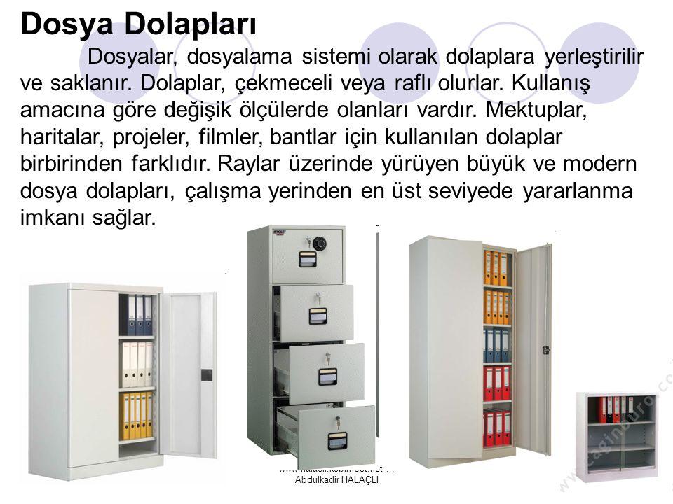 www.halacli.kebirhost.net... Abdulkadir HALAÇLI Dosya Dolapları Dosyalar, dosyalama sistemi olarak dolaplara yerleştirilir ve saklanır. Dolaplar, çekm