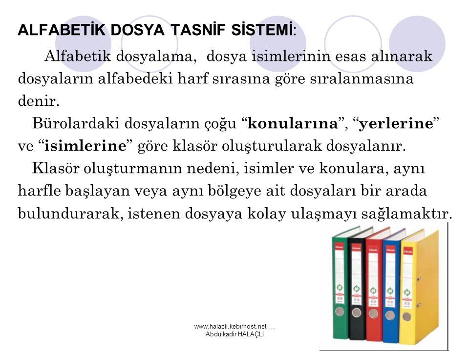 www.halacli.kebirhost.net... Abdulkadir HALAÇLI ALFABETİK DOSYA TASNİF SİSTEMİ: Alfabetik dosyalama, dosya isimlerinin esas alınarak dosyaların alfabe