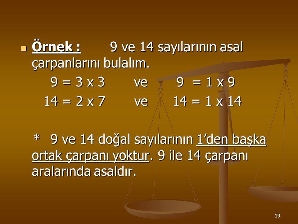 18 D 3 : Verilen iki sayının aralarında asal olup olmadığını işlem yaparak gösterme. İki doğal sayının 1`den başka ortak çarpanı yoksa bu sayılar aral