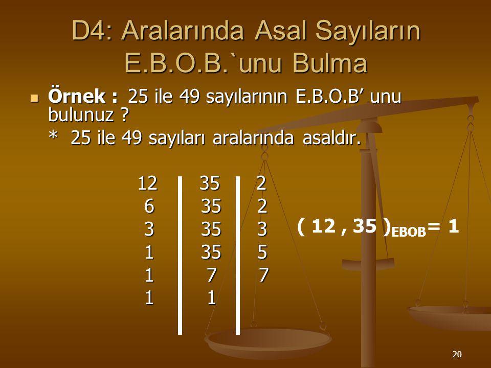 19 Örnek :9 ve 14 sayılarının asal çarpanlarını bulalım. 9 = 3 x 3 ve 9 = 1 x 9 14 = 2 x 7 ve 14 = 1 x 14 *9 ve 14 doğal sayılarının 1'den başka ortak