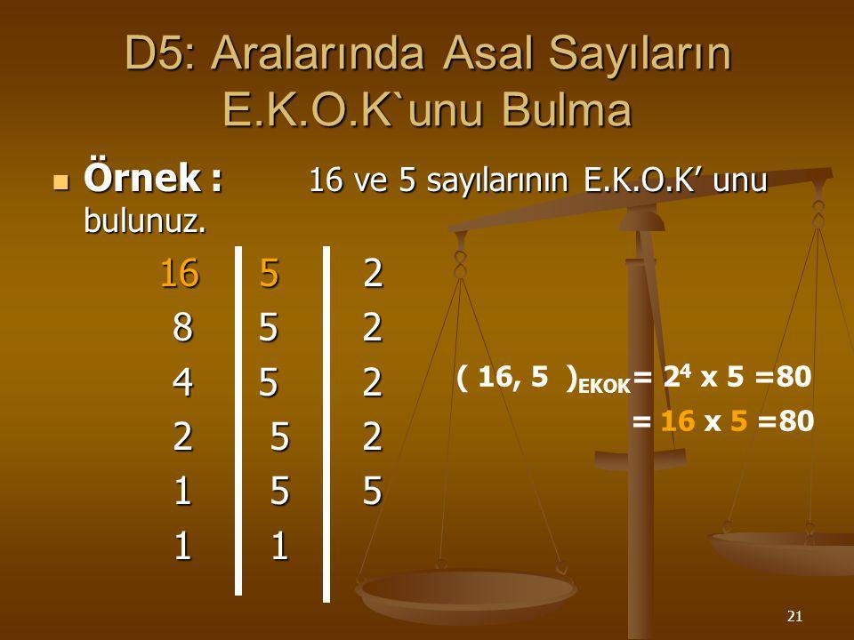 20 D4: Aralarında Asal Sayıların E.B.O.B.`unu Bulma Örnek :25 ile 49 sayılarının E.B.O.B' unu bulunuz ? Örnek :25 ile 49 sayılarının E.B.O.B' unu bulu