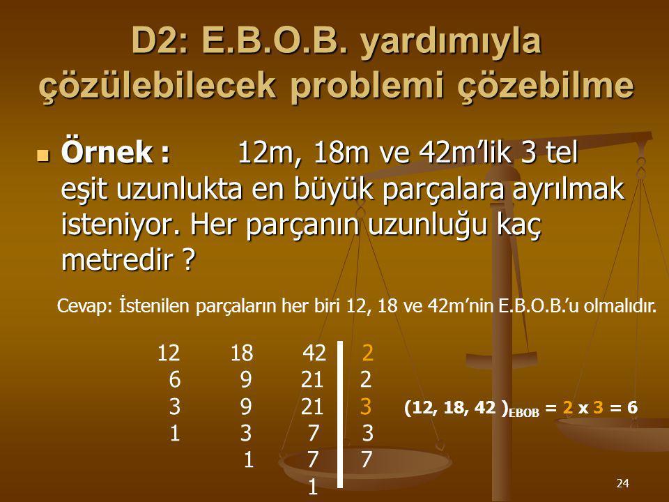 23 D1: E.K.O.K yardımıyla çözülebilecek problemi çözebilme Örnek :Bir sandıktaki elmalar 5 er, 6şar, 7şer sayıldığında her seferinde 4 elma artıyor.