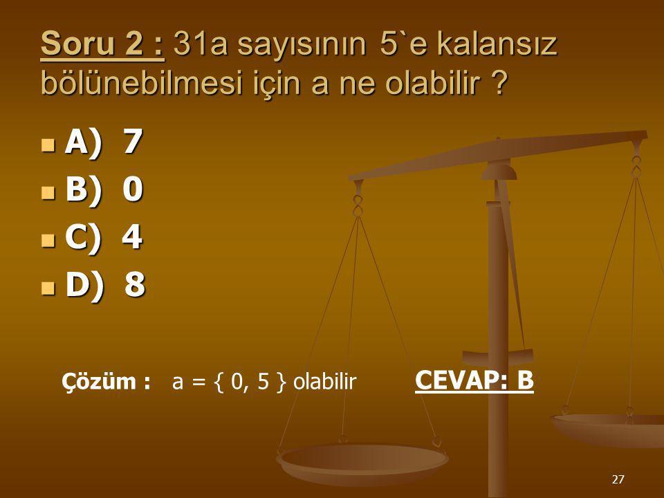 26 Soru 1 :369 sayısının 2 ile bölümünden kalan nedir ? A) 4 B) 3 C) 2 D) 1 Çözüm : 369 = (2 x 184) + 1 görüldüğü gibi CEVAP: D