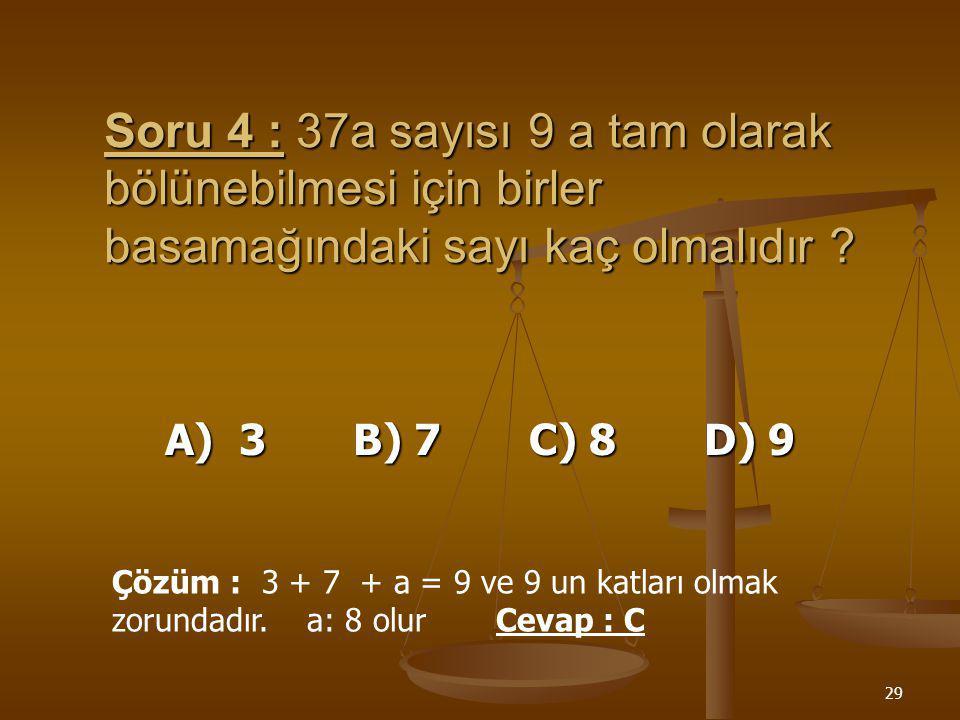 28 Soru 3 :175 sayısı 3`e bölümünden kalan kaçtır ? A) 3 B) 1 C) 2 D) 0 Çözüm :Rakamları toplamı 1 + 7 + 5 = 13 13 = (4 x 3) + 1 Cevap : B