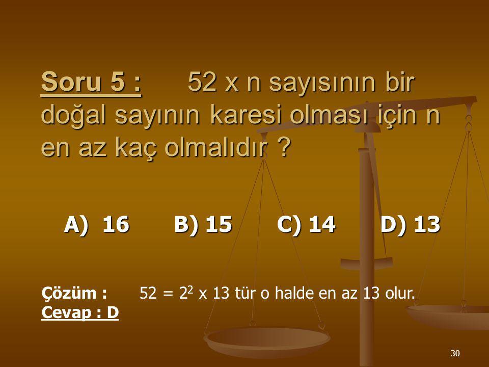 29 Soru 4 :37a sayısı 9 a tam olarak bölünebilmesi için birler basamağındaki sayı kaç olmalıdır ? A) 3 B) 7 C) 8 D) 9 Çözüm : 3 + 7 + a = 9 ve 9 un ka