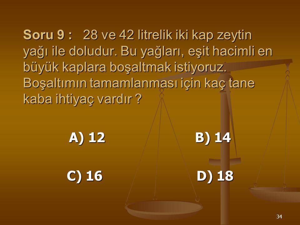33 Soru 8 : Bir sınıftaki öğrenciler 3 er, 4 er, 5 er kişilik sıra yapıldığında her seferinde iki öğrenci kalıyor. Sınıfta en az kaç öğrenci vardır ?