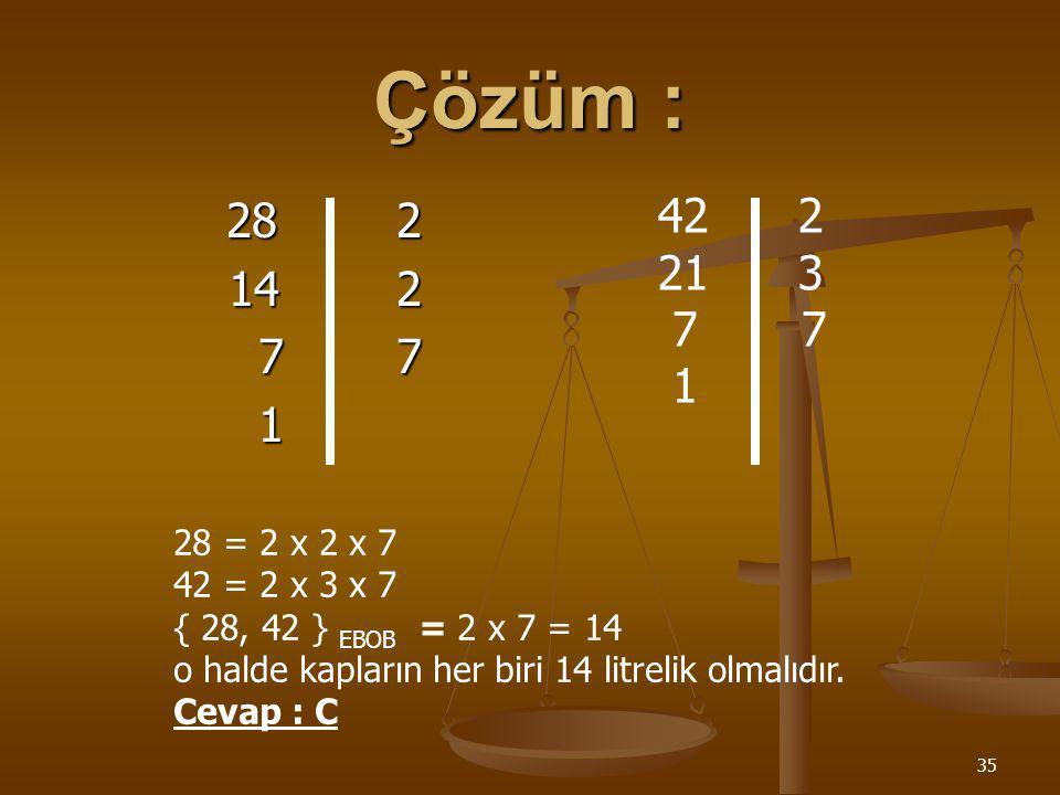 34 Soru 9 :28 ve 42 litrelik iki kap zeytin yağı ile doludur.