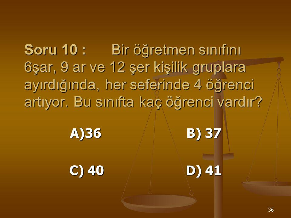 35 Çözüm : 28 2 28 2 14 2 14 2 7 7 7 7 1 42 2 21 3 7 7 1 28 = 2 x 2 x 7 42 = 2 x 3 x 7 { 28, 42 } EBOB = 2 x 7 = 14 o halde kapların her biri 14 litre