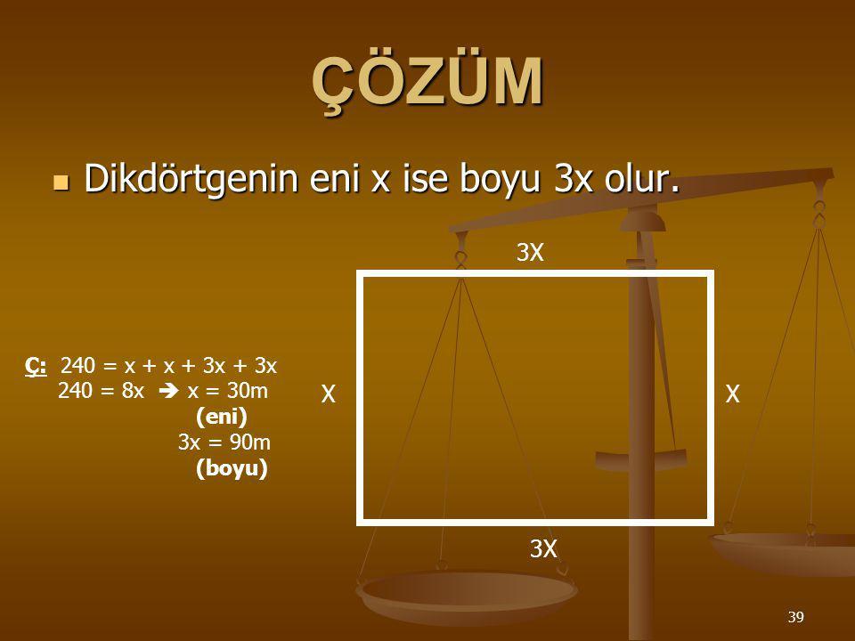 38 SORU 11: Dikdörtgen şeklindeki bir bahçenin çevresi 240m dir.