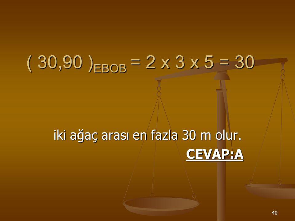39 ÇÖZÜM Dikdörtgenin eni x ise boyu 3x olur. X 3X X 3X Ç: 240 = x + x + 3x + 3x 240 = 8x  x = 30m (eni) 3x = 90m (boyu)
