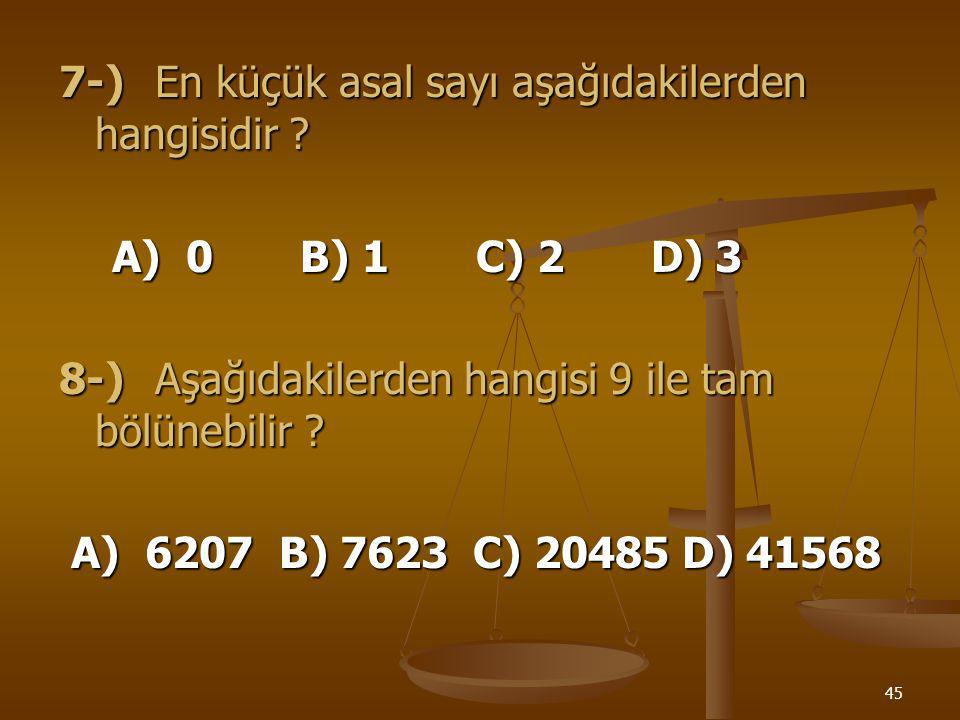 44 5-)23 x 5 x 7 şeklinde asal çarpanlarına ayrılan doğal sayı kaçtır? A) 175 B) 210 C) 280 D) 300 6-)Bir torbadaki cevizler 8er, 9ar ve 10ar sayıldığ