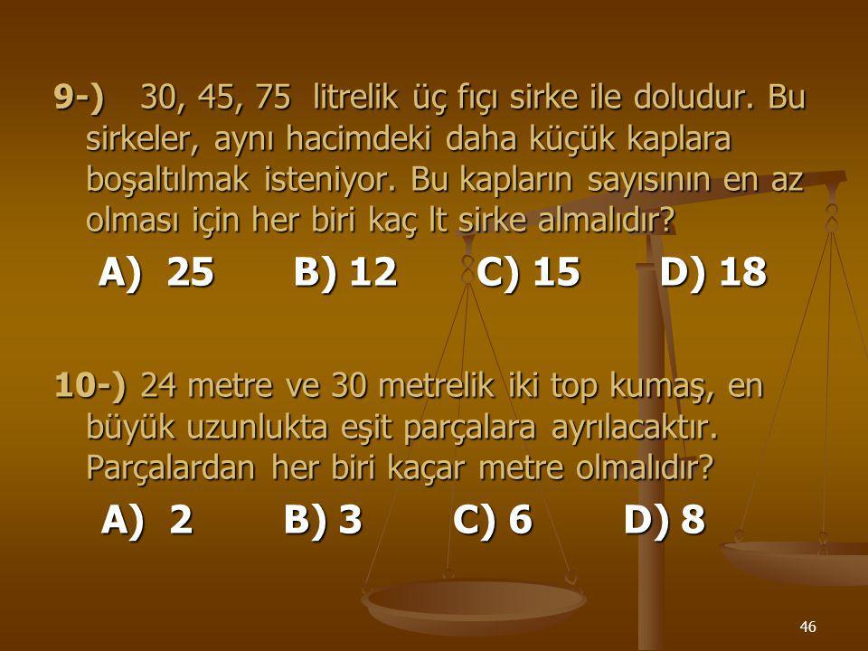 45 7-)En küçük asal sayı aşağıdakilerden hangisidir ? A) 0 B) 1 C) 2 D) 3 8-)Aşağıdakilerden hangisi 9 ile tam bölünebilir ? A) 6207 B) 7623 C) 20485