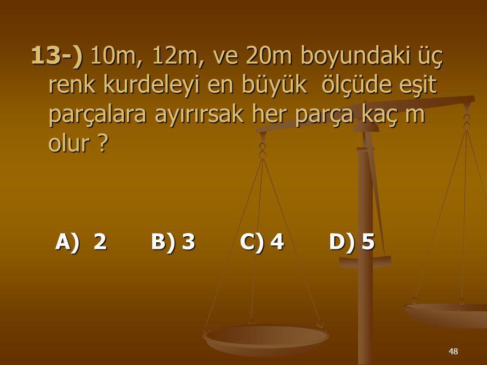 47 11-) 18, 20, ve 30 dk' lık aralarda çalan otomatik üç zil birlikte çaldıktan en az kaç dakika sonra yine birlikte çalarlar ? A) 90 B) 110 C) 120 D)