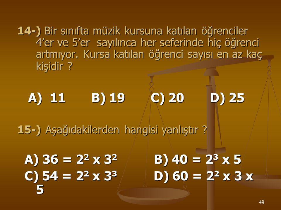 48 13-) 10m, 12m, ve 20m boyundaki üç renk kurdeleyi en büyük ölçüde eşit parçalara ayırırsak her parça kaç m olur ? A) 2 B) 3 C) 4 D) 5