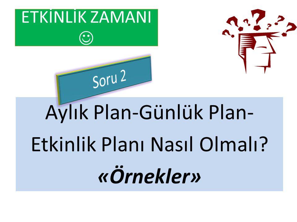 Aylık Plan-Günlük Plan- Etkinlik Planı Nasıl Olmalı? «Örnekler» ETKİNLİK ZAMANI