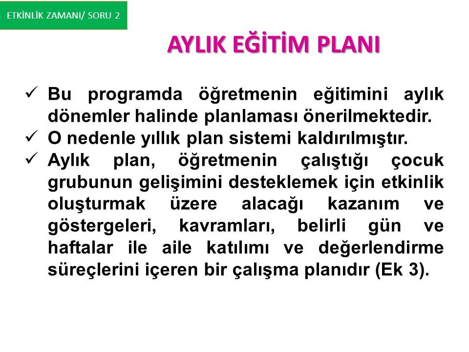 AYLIK EĞİTİM PLANI Bu programda öğretmenin eğitimini aylık dönemler halinde planlaması önerilmektedir. O nedenle yıllık plan sistemi kaldırılmıştır. A