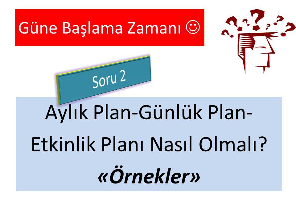 Aylık Plan-Günlük Plan- Etkinlik Planı Nasıl Olmalı? «Örnekler» Güne Başlama Zamanı