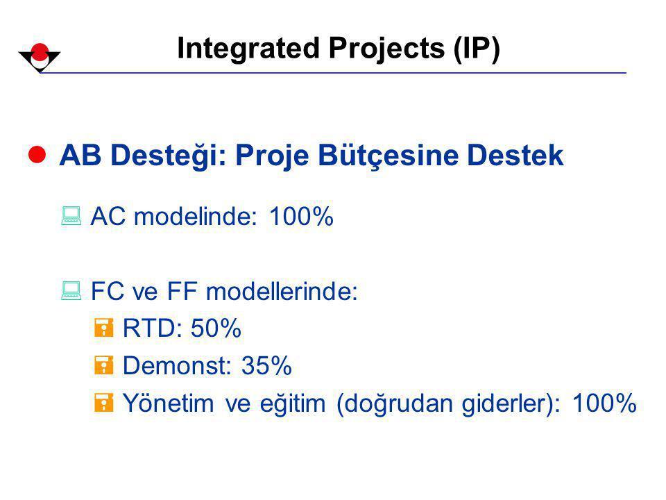 Integrated Projects (IP) l AB Desteği: Proje Bütçesine Destek : AC modelinde: 100% : FC ve FF modellerinde: = RTD: 50% = Demonst: 35% = Yönetim ve eğitim (doğrudan giderler): 100%
