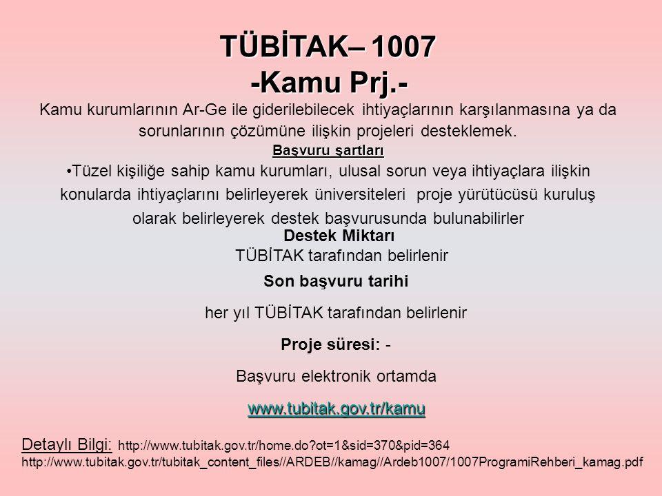 TÜBİTAK– 1007 -Kamu Prj.- Kamu kurumlarının Ar-Ge ile giderilebilecek ihtiyaçlarının karşılanmasına ya da sorunlarının çözümüne ilişkin projeleri desteklemek.