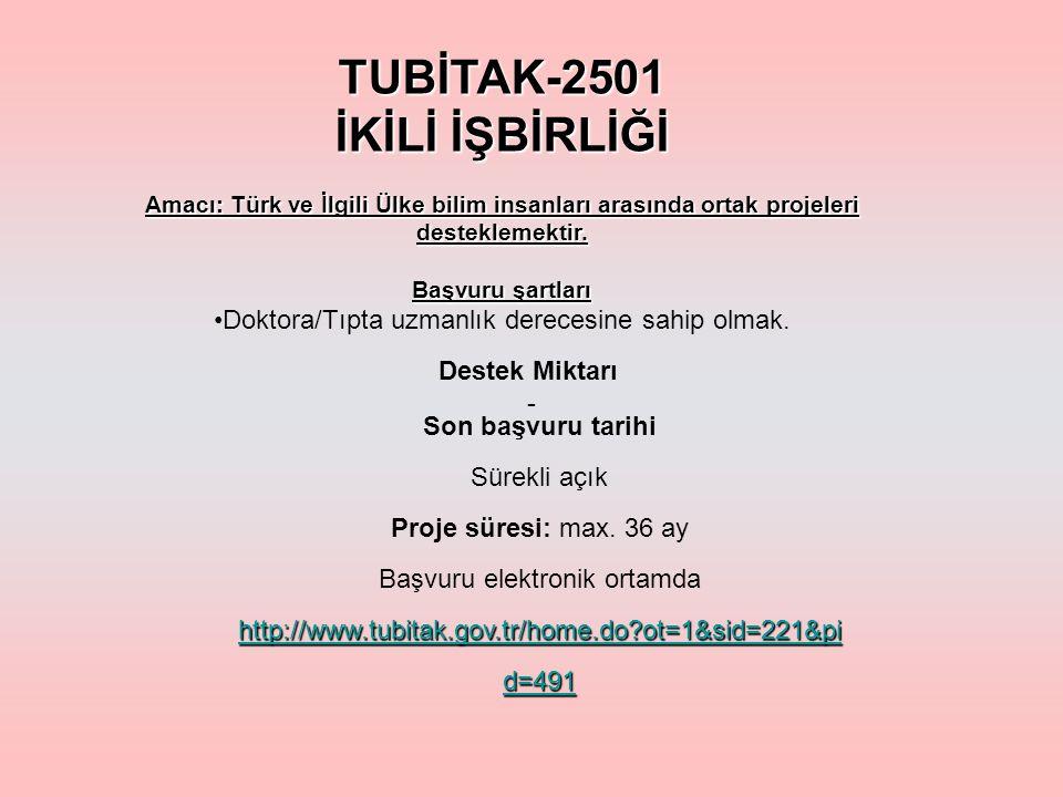 TUBİTAK-2501 İKİLİ İŞBİRLİĞİ Amacı: Türk ve İlgili Ülke bilim insanları arasında ortak projeleri desteklemektir.