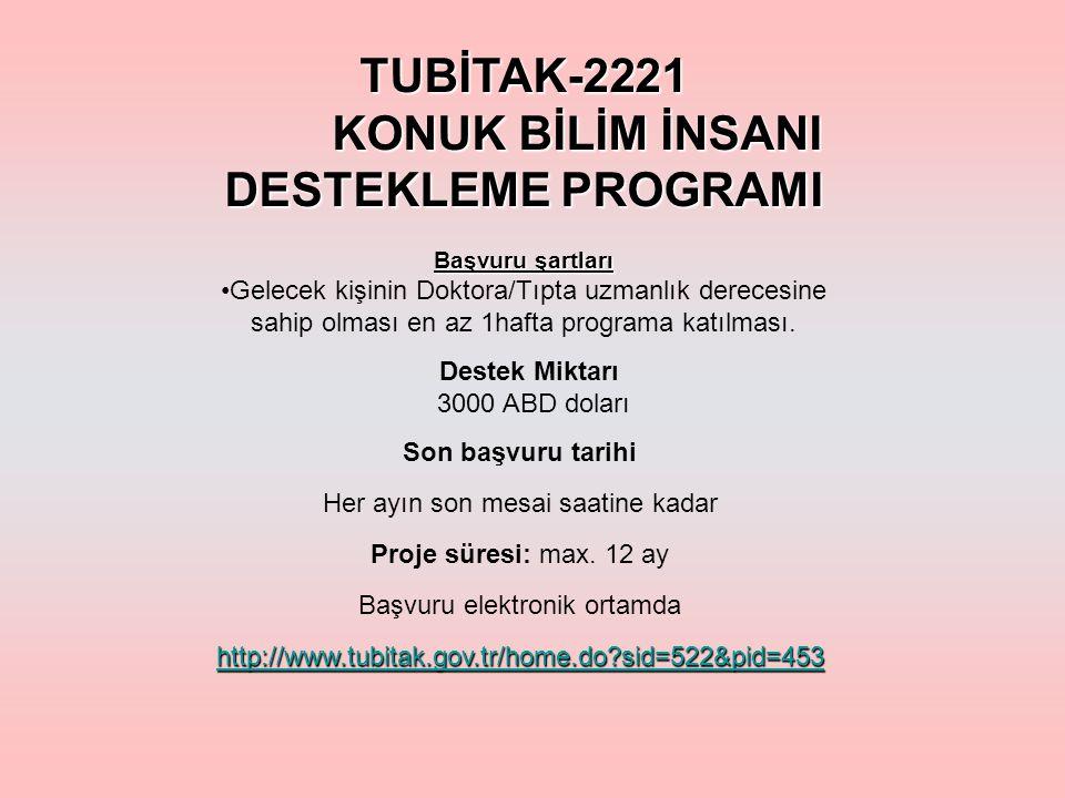TUBİTAK-2221 KONUK BİLİM İNSANI DESTEKLEME PROGRAMI Başvuru şartları Gelecek kişinin Doktora/Tıpta uzmanlık derecesine sahip olması en az 1hafta programa katılması.