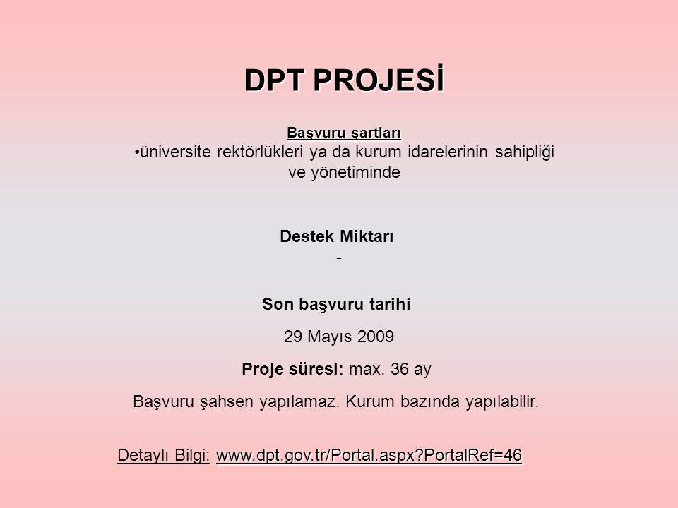 DPT PROJESİ Başvuru şartları üniversite rektörlükleri ya da kurum idarelerinin sahipliği ve yönetiminde Son başvuru tarihi 29 Mayıs 2009 Proje süresi: max.