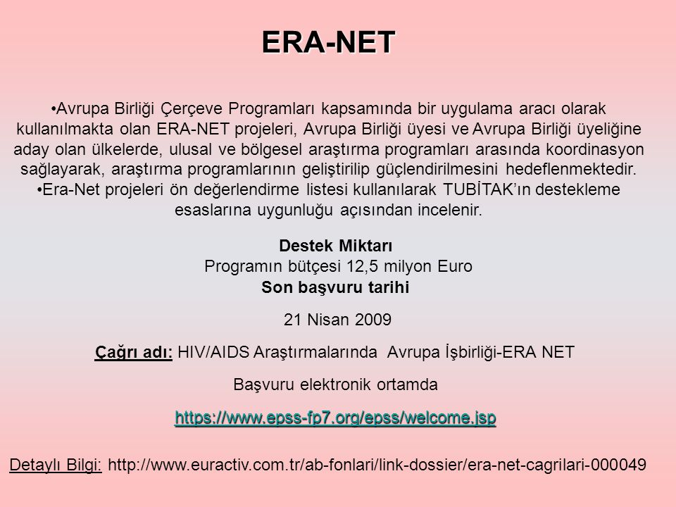 ERA-NET Avrupa Birliği Çerçeve Programları kapsamında bir uygulama aracı olarak kullanılmakta olan ERA-NET projeleri, Avrupa Birliği üyesi ve Avrupa Birliği üyeliğine aday olan ülkelerde, ulusal ve bölgesel araştırma programları arasında koordinasyon sağlayarak, araştırma programlarının geliştirilip güçlendirilmesini hedeflenmektedir.