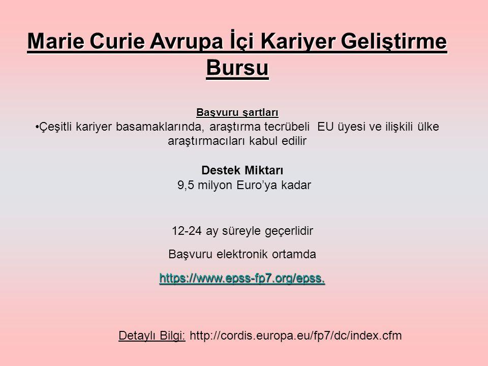 Marie Curie Avrupa İçi Kariyer Geliştirme Bursu Başvuru şartları Çeşitli kariyer basamaklarında, araştırma tecrübeli EU üyesi ve ilişkili ülke araştırmacıları kabul edilir 12-24 ay süreyle geçerlidir Başvuru elektronik ortamdahttps://www.epss-fp7.org/epss.